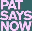 Pat Says Now AG