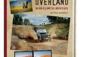 """Gruner+Jahr, NATIONAL GEOGRAPHIC DEUTSCHLAND: 60.000 Kilometer Abenteuer Afrika / Neuer NATIONAL GEOGRAPHIC-Bildband """"Africa Overland"""" erzählt von einem außergewöhnlichen Roadtrip rund um Afrika"""