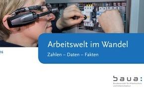 """Bundesanstalt für Arbeitsschutz und Arbeitsmedizin: Aktuelle """"Arbeitswelt im Wandel"""" erschienen / BAuA liefert Zahlen, Daten, Fakten aus der Arbeitswelt"""