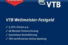 VTB Direktbank: VTB Weltmeister-Festgeld mit 2,20% Zinsen p.a. / Die VTB Direktbank gratuliert zum Sieg der Deutschen Nationalmannschaft