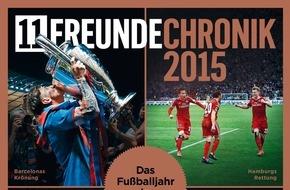 """Gruner+Jahr, 11FREUNDE: """"11FREUNDE Chronik 2015 - Ein Fußballjahr in Bildern"""": Großes Sonderheft mit den wichtigsten Geschichten und Bildern aus dem Fußball"""