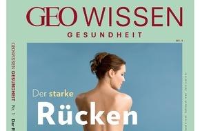 """Gruner+Jahr, GEO Wissen: GEO WISSEN startet neue Heftreihe zum Thema Gesundheit / Die erste Ausgabe enthält alles Wissenswerte über Vorbeugung und Therapie von Rückenschmerzen / GEO WISSEN GESUNDHEIT: """"Der starke Rücken"""""""