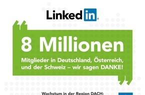 LinkedIn Corporation: LinkedIn feiert acht Millionen Mitglieder in Deutschland, Österreich und der Schweiz