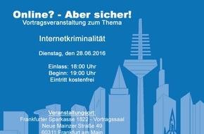 """Polizeipräsidium Frankfurt am Main: POL-F: 160607 - 471 Frankfurt: EINLADUNG  zur Vortragsveranstaltung """"Internetkriminalität"""" der Gesellschaft Bürger und Polizei Frankfurt e.V. (ANHANG)"""