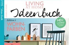 Gruner+Jahr, LIVING AT HOME: Neu im Handel: Das große LIVING AT HOME Ideenbuch / Edition No. 1 präsentiert die Welt der Wohnfarben