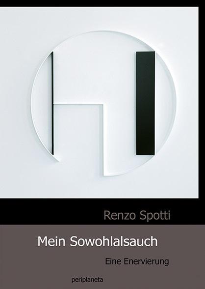 """Einladung an die Buchvernissage """"Mein Sowohlalsauch - Eine Enervierung"""" von Renzo Spotti in Zürich - Berlin - Wien"""