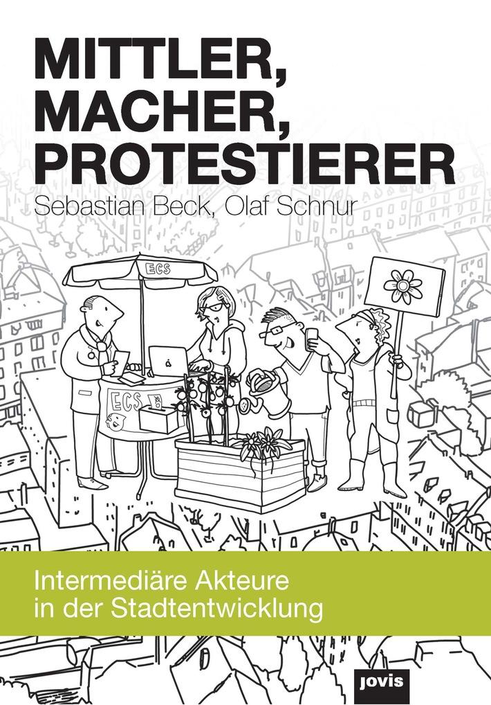 Mittler - Macher - Protestierer in der Stadtentwicklung: vhw-Debattenbuch betrachtet neue Rollen intermediärer Akteure