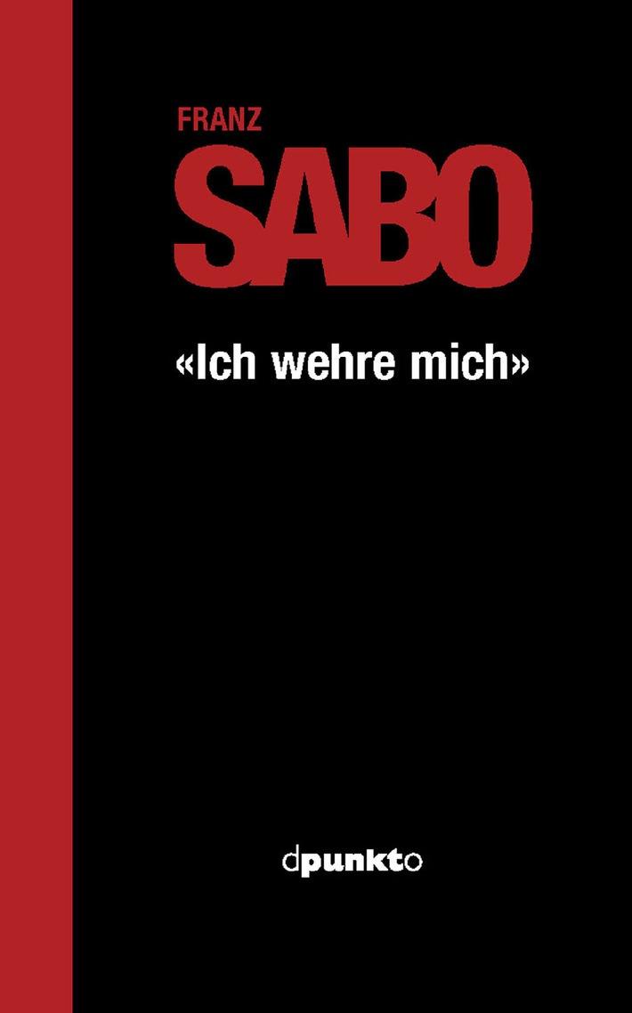 """Franz Sabo: """"Ich wehre mich"""" - Im Verlag dpunkto erscheint am 3. April 2006 die erste Publikation von Franz Sabo"""