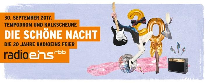 in 20 Jahre Radioeins vom rbb - Jetzt kommt die große Feier: Die Schöne Nacht!/ Ab heute Kartenvorverkauf für Konzert und Party am 30. September im Tempodrom