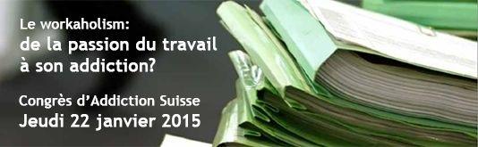 Addiction Suisse Quand le travail devient une addiction: un congrès pour en parler