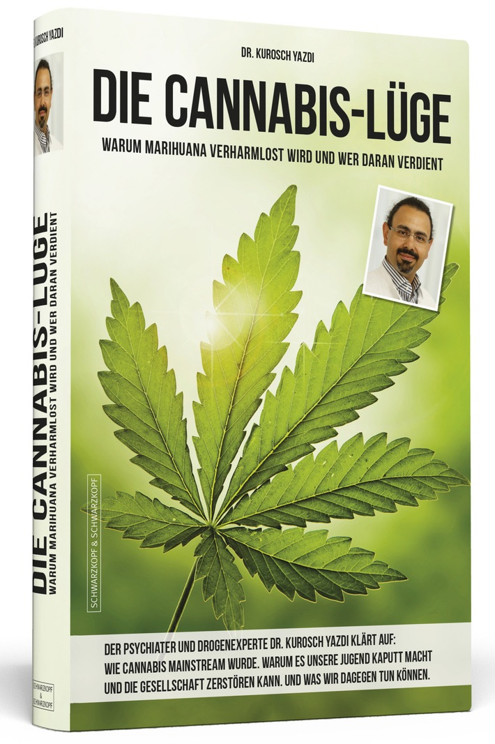 DIE CANNABIS-LÜGE: Warum Marihuana verharmlost wird und wer daran verdient / Das neue Buch des auf Suchterkrankungen spezialisierten Psychiaters und Psychotherapeuten Dr. Kurosch Yazdi