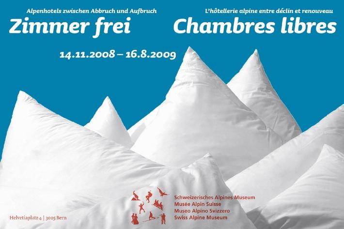 """Schweizerisches Alpines Museum, Bern: Eröffnung Sonderausstellung """"Zimmer frei - Alpenhotels zwischen Abbruch und Aufbruch"""" 14. November 2008 - 16. August 2009"""