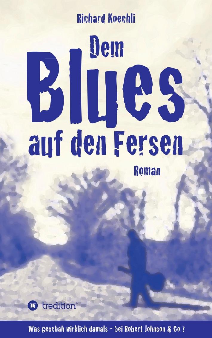 DEM BLUES AUF DEN FERSEN - der neue Musik-Roman von Richard Koechli