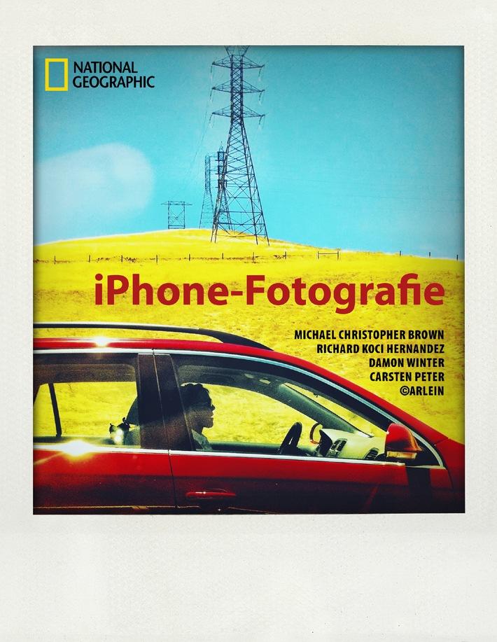 """Foto-Kunst mit Smartphone und App: NATIONAL GEOGRAPHIC bringt beliebten Fotoratgeber """"iPhone-Fotografie"""" in deutscher und englischer Version als E-Book auf den Markt"""
