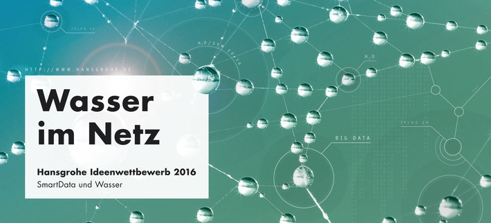 """Wasser und Big Data: alles im Fluss / Die Hansgrohe SE ruft zum internationalen Ideenwettbewerb """"Wasser im Netz"""" auf"""