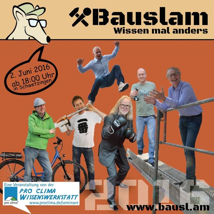 Bauslam 2016: Bauwissen mit Spa� am 2. Juni 2016 in Schwetzingen / 6 Referenten der pro clima Wissenswerkstatt geben ihr Fachwissen in jeweils 10 Minuten weiter