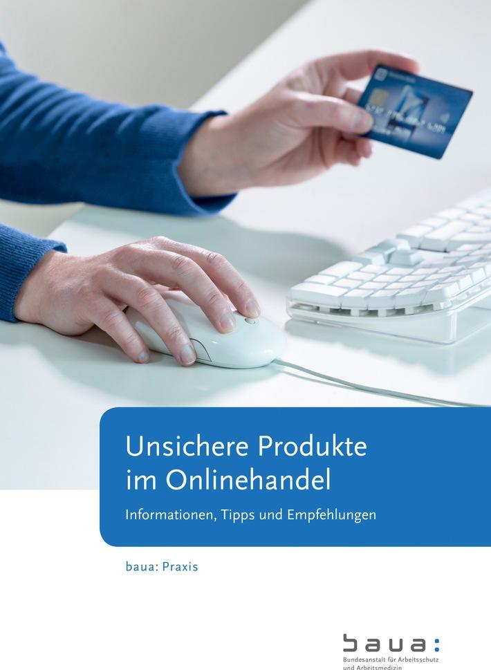 Mit Sicherheit im Internet einkaufen / BAuA-Broschüre über unsichere Produkte im Onlinehandel