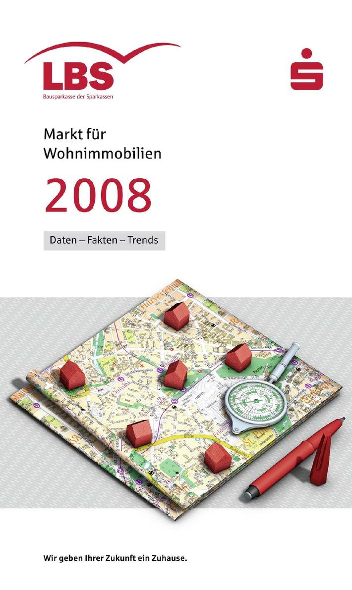 """Immobilien-Preisspiegel für rund 650 Städte / LBS-Heft """"Markt für Wohnimmobilien 2008"""" neu erschienen - Kurzanalysen zu Teilmärkten und Einflussfaktoren"""