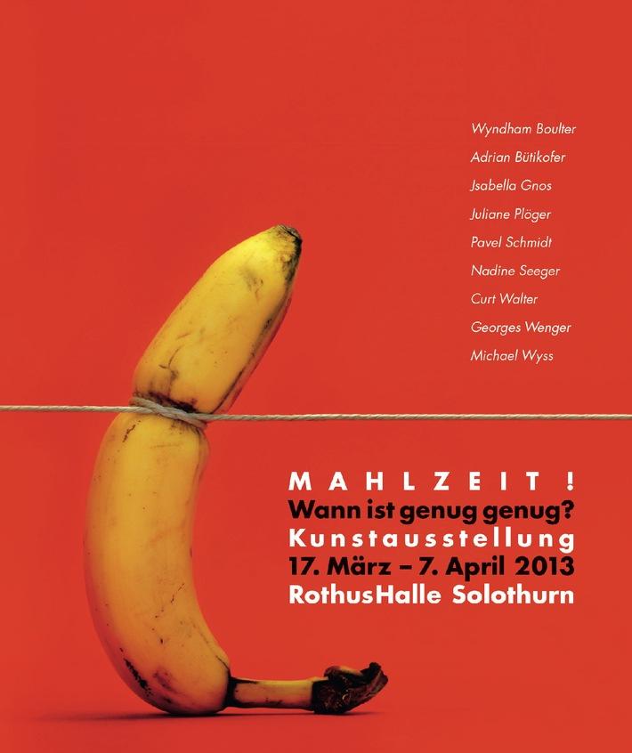 Wollen Sie uns bei der Lösung helfen oder gehören Sie zum Problem? / Kunstausstellung «Mahlzeit!» vom 17. März - 7. April 2013, RothusHalle in Solothurn