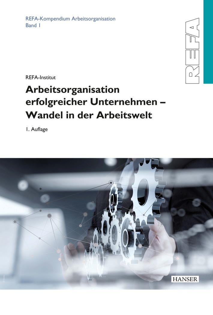 REFA-Kompendium Arbeitsorganisation: Arbeitsorganisation erfolgreicher Unternehmen in der digitalisierten Arbeitswelt