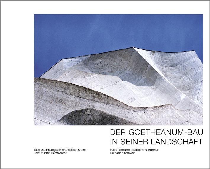 Der Goetheanum-Bau in seiner Landschaft Rudolf Steiners plastische Architektur