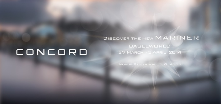 MEDIA ALERT: Your invitation to view CONCORD'S new Mariner Collection at Baselworld 2014