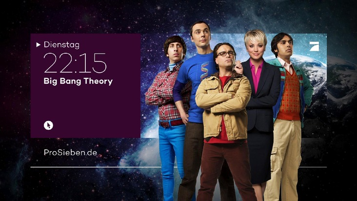 """So kündigt ProSieben """"The Big Bang Theory"""" im neuen Design ab 12. Februar an ...  Hinweis für PRINT: Der Abdruck des honorarfreien Bildes ist bis einschließlich des Ausstrahlungsdatums gestattet. Verwendung nur mit Copyrightvermerk (© Warner Bros. Television) und zu Programmankündigungszwecken. Spätere Veröffentlichungen sind nur nach Rücksprache und ausdrücklicher Genehmigung der ProSiebenSat.1 Media AG möglich. Die Fotos dürfen nicht verändert, bearbeitet und nur im Ganzen verwendet und nicht an Dritte weitergeleitet werden.  Hinweis für ONLINE: Die Nutzung des honorarfreien Bildes ist bis einschließlich des Ausstrahlungsdatums  gestattet. Verwendung nur mit Copyrightvermerk (© Warner Bros. Television) und zu Programmankündigungszwecken. Für die Programmankündigung Online sind die Bilder unter folgenden Voraussetzungen freigegeben: - Ausschließlich im Zusammenhang mit einer Programmankündigung - Die Bilder dürfen nicht in druckfähiger Qualität verwendet werden - Eine Verlinkung zur Internetseite des aktuell ausstrahlenden Senders (z.B. prosieben.de) muss erfolgen - Der Copyrightvermerk muss nahe am Bild angegeben werden (bei Fotostrecken an jedem Bild)  - Nicht für EPG! - nicht für Facebook, Twitter ect.  Spätere Veröffentlichungen sind nur nach Rücksprache und ausdrücklicher Genehmigung der ProSiebenSat.1 Media AG möglich. Die Fotos dürfen nicht an Dritte weitergeleitet werden. Weiterer Text über OTS und www.presseportal.de/pm/25171 / Die Verwendung dieses Bildes ist für redaktionelle Zwecke honorarfrei. Veröffentlichung bitte unter Quellenangabe: """"obs/ProSieben Television GmbH"""""""