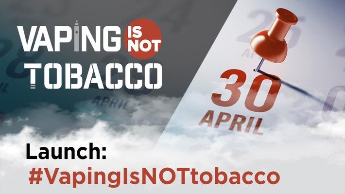 """""""Vaping is NOT Tobacco""""-Kampagne startet - Europaweiter Vorstoß für eine bessere E-Zigaretten-Regulierung"""