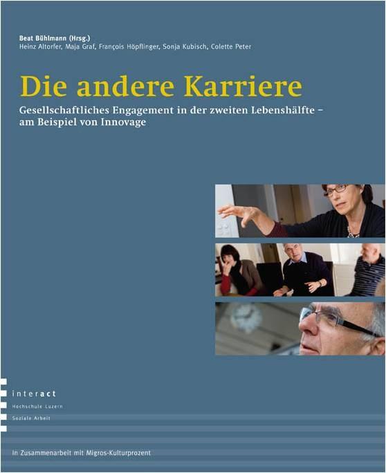 Titelseite des Buchs: «Die andere Karriere, gesellschaftliches Engagement in der zweiten Lebenshälfte - am Beispiel von innovage.ch» von Herausgeber Beat Bühlmann