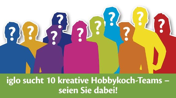 Mitmachen und gewinnen: iglo sucht Deutschlands kreativstes Hobbykoch-Team
