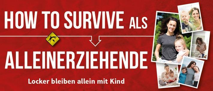 HOW TO SURVIVE ALS ALLEINERZIEHENDE: Ein humorvoller Ratgeber!