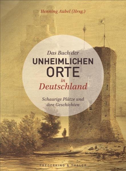 """Neuerscheinung: """"Das Buch der unheimlichen Orte in Deutschland"""""""