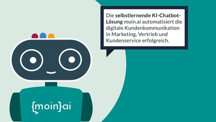 """Die KI-Chatbot-Lösung moin.ai automatisiert die Kundenkommunikation von Unternehmen erfolgreich und effizient. Dank künstlicher Intelligenz und Self-Learning, lernt moin.ai selbständig dazu, sodass seitens der Unternehmen kein weiterer Aufwand erforderlich. / Rebranding: KI-Chatbot-Lösung von knowhere heißt jetzt moin.ai / Bildrechte: knowhere GmbH / Das Bild darf für redaktionelle Zwecke gerne verwendet werden. Weiterer Text über ots und www.presseportal.de/nr/125916 / Die Verwendung dieses Bildes ist für redaktionelle Zwecke honorarfrei. Veröffentlichung bitte unter Quellenangabe: """"obs/moin.ai"""""""