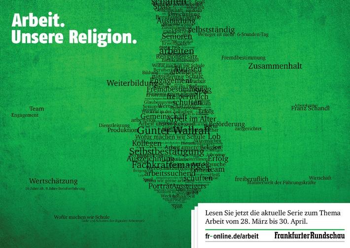Arbeit. Unsere Religion. / Frankfurter Rundschau startet neue Serie