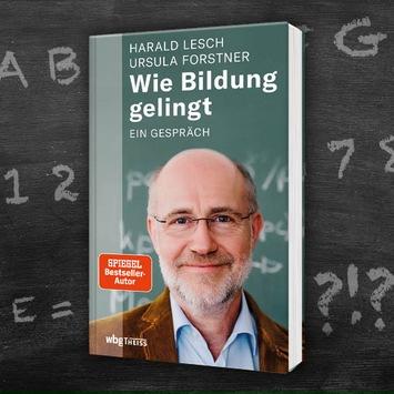 """""""Wir müssen uns bilden und nicht ausbilden lassen"""" –  Thalia und die wbg (Wissenschaftliche Buchgesellschaft) präsentieren Harald Lesch im Gespräch"""