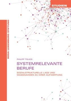Systemrelevante Berufe – Welche es sind und wie man sie aufwertet / Aktuelle Studie der Rosa-Luxemburg-Stiftung veröffentlicht