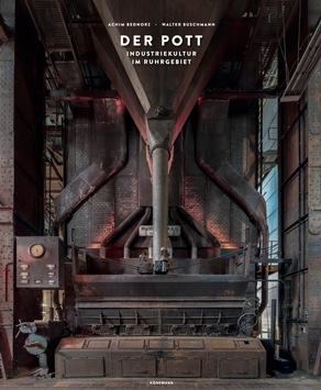 """Neuer 640-seitiger Bildband """"Der Pott – Industriekultur im Ruhrgebiet"""" von Achim Bednorz und Walter Buschmann ab 30.11.2020 im Buchhandel"""