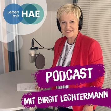 """Start für den """"Leben mit HAE""""-Podcast / Authentische Geschichten von Betroffenen und viel Wissenswertes zu der seltenen Erkrankung Hereditäres Angioödem (HAE) mit TV-Moderatorin Birgit Lechtermann"""