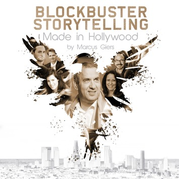 Marcus Giers Blockbuster Storytelling – made in Hollywood / Was Unternehmen & starke Marken heute wirklich brauchen