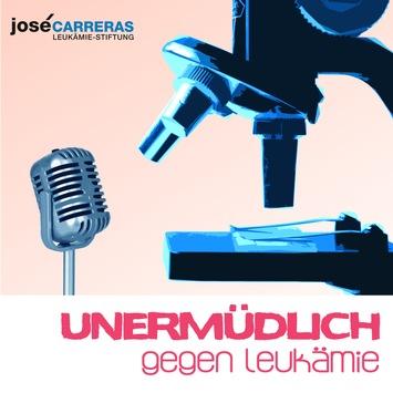 """Deutsche José Carreras Leukämie-Stiftung / Neu: Podcast-Serie """"Unermüdlich gegen Leukämie"""""""